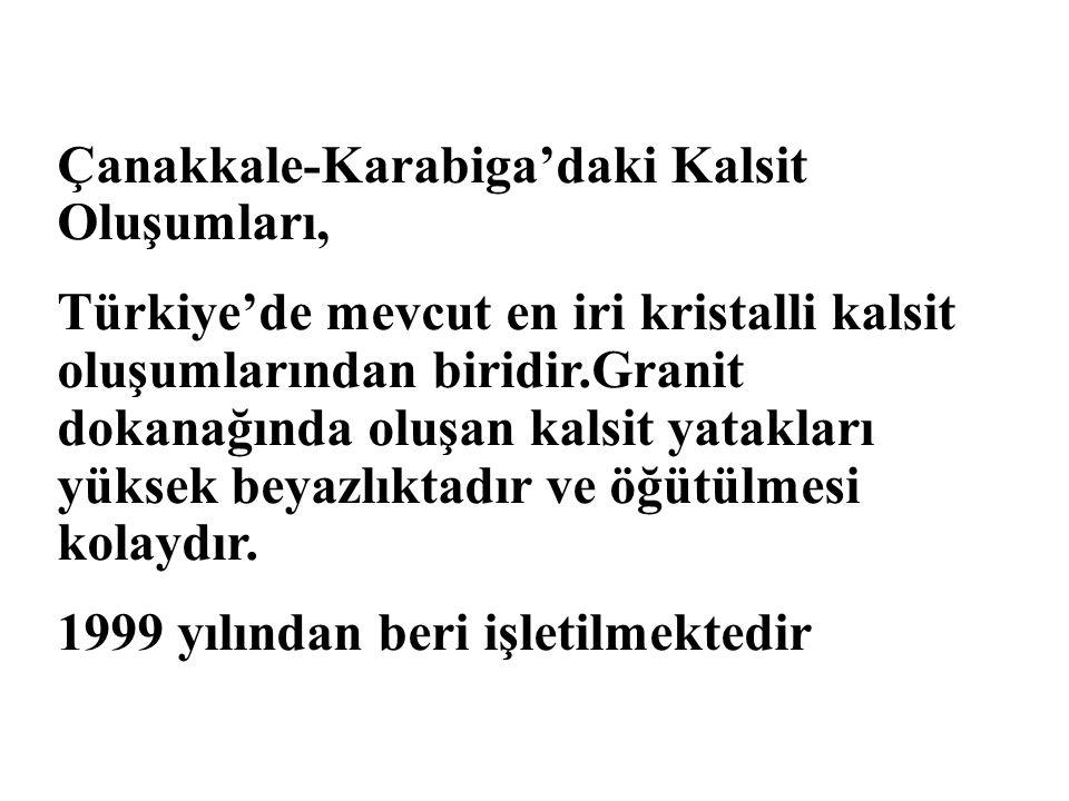 Çanakkale-Karabiga'daki Kalsit Oluşumları, Türkiye'de mevcut en iri kristalli kalsit oluşumlarından biridir.Granit dokanağında oluşan kalsit yatakları