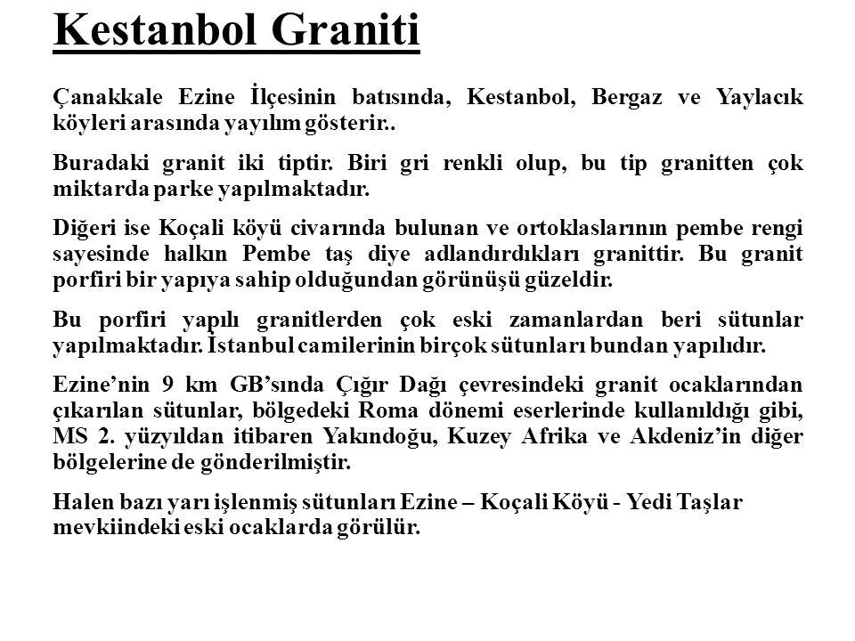 Kestanbol Graniti Çanakkale Ezine İlçesinin batısında, Kestanbol, Bergaz ve Yaylacık köyleri arasında yayılım gösterir.. Buradaki granit iki tiptir. B