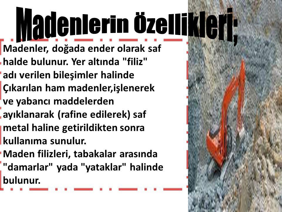 Madenler, doğada ender olarak saf halde bulunur. Yer altında