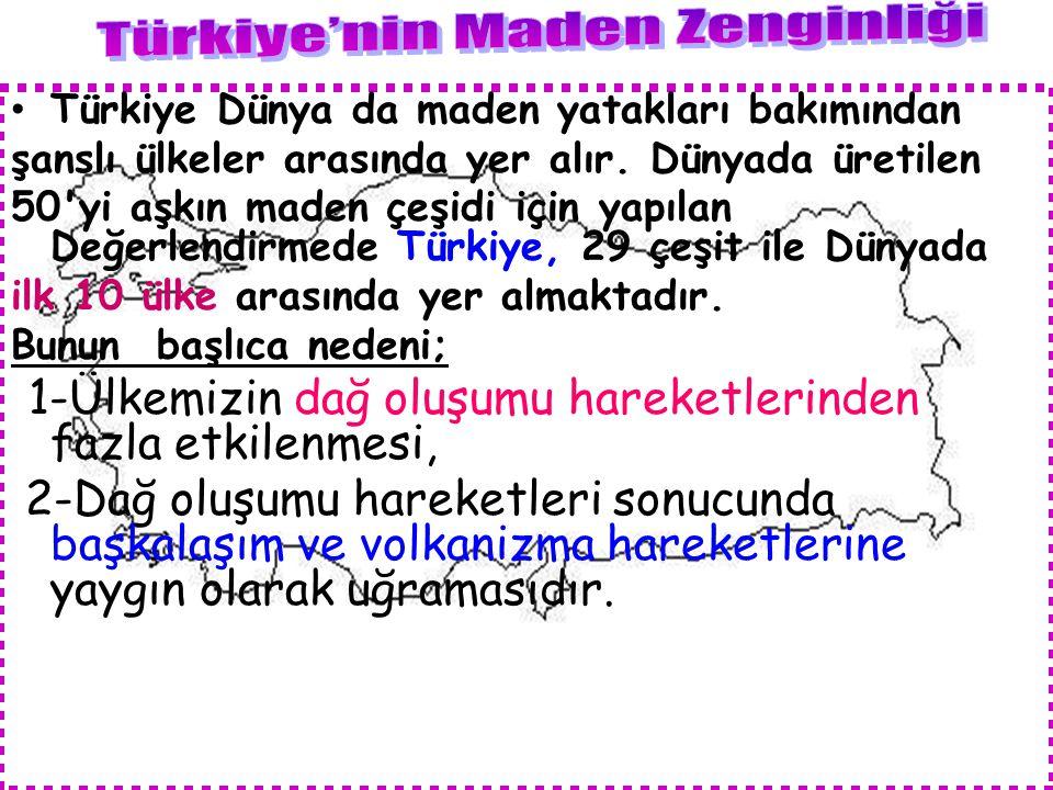 www.sunumerkezi.com Türkiye Dünya da maden yatakları bakımından şanslı ülkeler arasında yer alır. Dünyada üretilen 50'yi aşkın maden çeşidi için yapıl