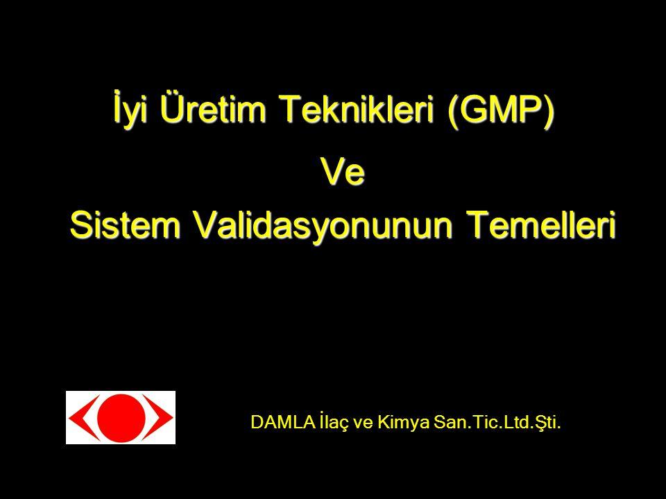 İyi Üretim Teknikleri (GMP) Ve Sistem Validasyonunun Temelleri DAMLA İlaç ve Kimya San.Tic.Ltd.Şti.