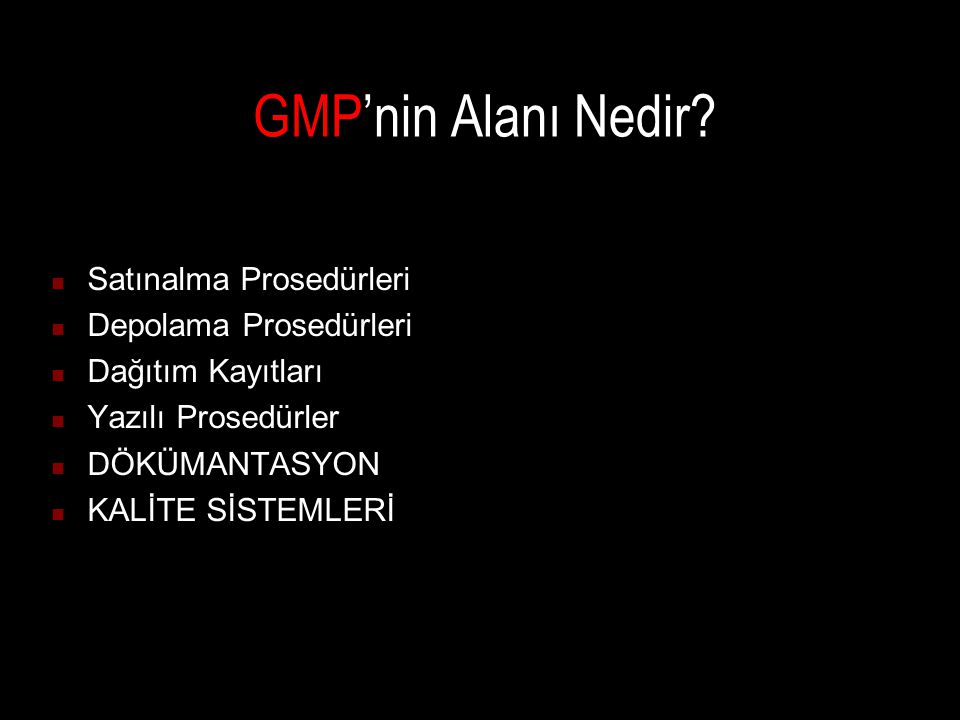 GMP'nin Alanı Nedir? Satınalma Prosedürleri Depolama Prosedürleri Dağıtım Kayıtları Yazılı Prosedürler DÖKÜMANTASYON KALİTE SİSTEMLERİ