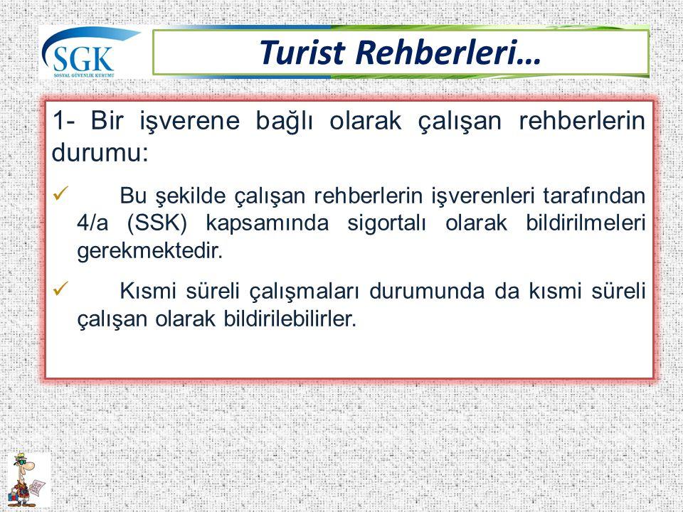 Turist Rehberleri… 1- Bir işverene bağlı olarak çalışan rehberlerin durumu: Bu şekilde çalışan rehberlerin işverenleri tarafından 4/a (SSK) kapsamında sigortalı olarak bildirilmeleri gerekmektedir.