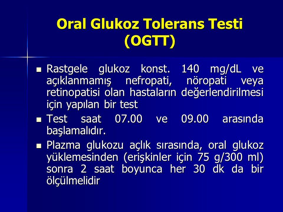 Oral Glukoz Tolerans Testi (OGTT) Rastgele glukoz konst. 140 mg/dL ve açıklanmamış nefropati, nöropati veya retinopatisi olan hastaların değerlendiril