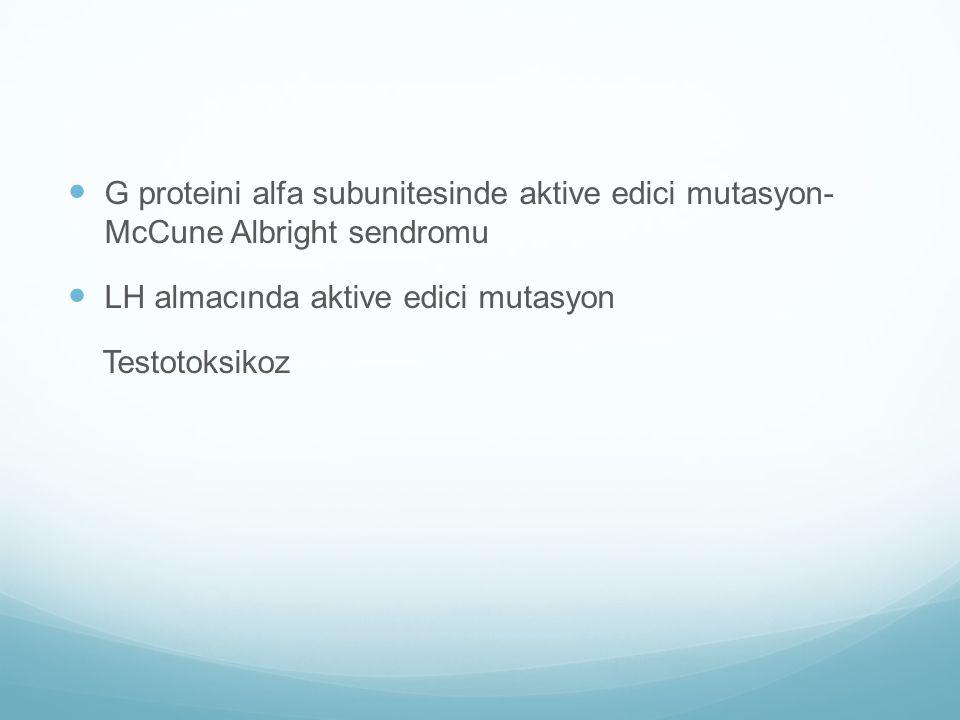 G proteini alfa subunitesinde aktive edici mutasyon- McCune Albright sendromu LH almacında aktive edici mutasyon Testotoksikoz