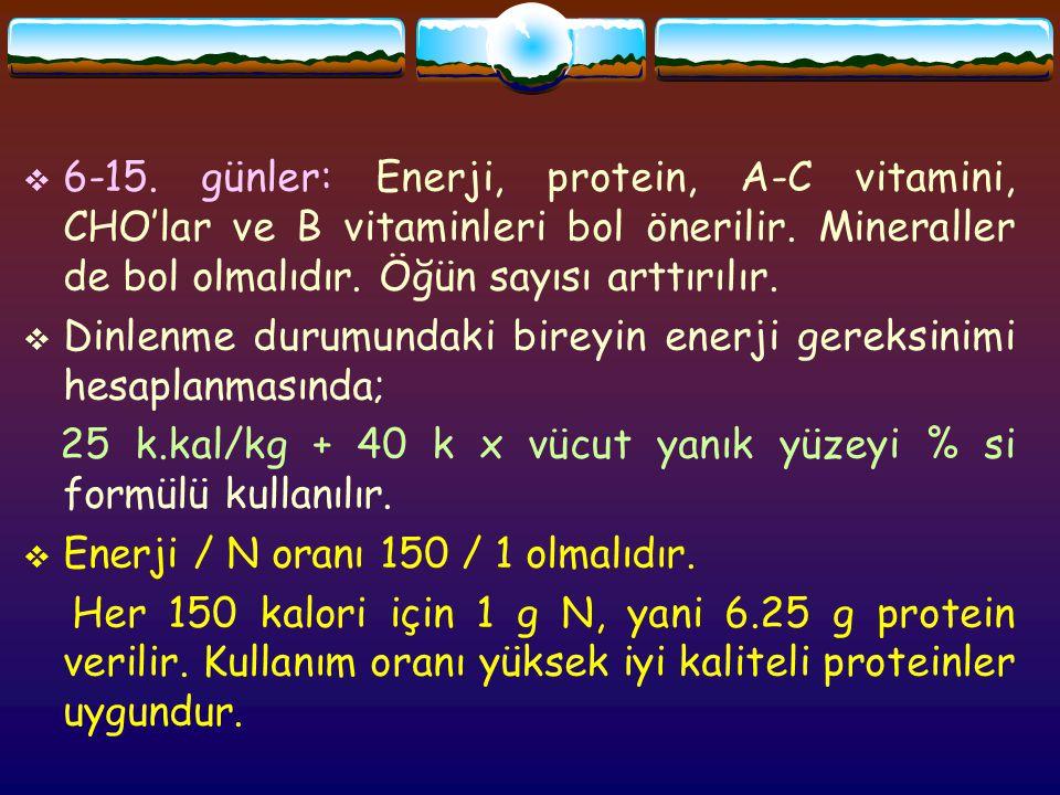  6-15.günler: Enerji, protein, A-C vitamini, CHO'lar ve B vitaminleri bol önerilir.