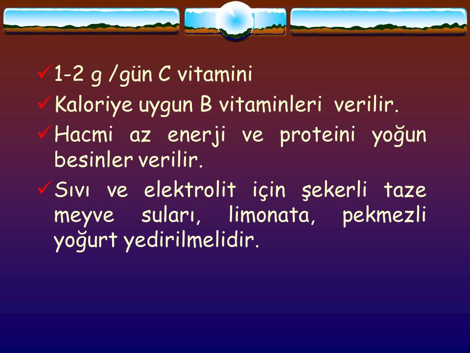 1-2 g /gün C vitamini Kaloriye uygun B vitaminleri verilir.