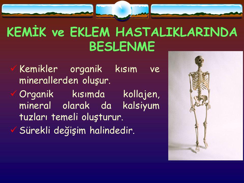 KEMİK ve EKLEM HASTALIKLARINDA BESLENME Kemikler organik kısım ve minerallerden oluşur.