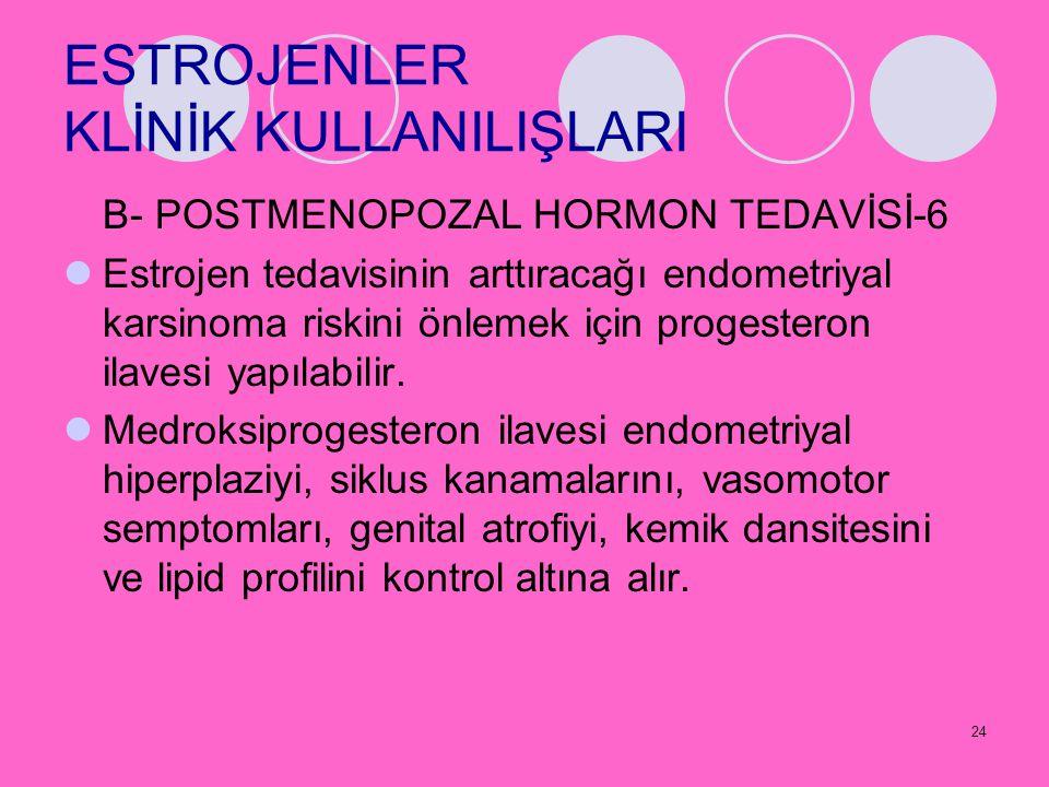 24 ESTROJENLER KLİNİK KULLANILIŞLARI B- POSTMENOPOZAL HORMON TEDAVİSİ-6 Estrojen tedavisinin arttıracağı endometriyal karsinoma riskini önlemek için p