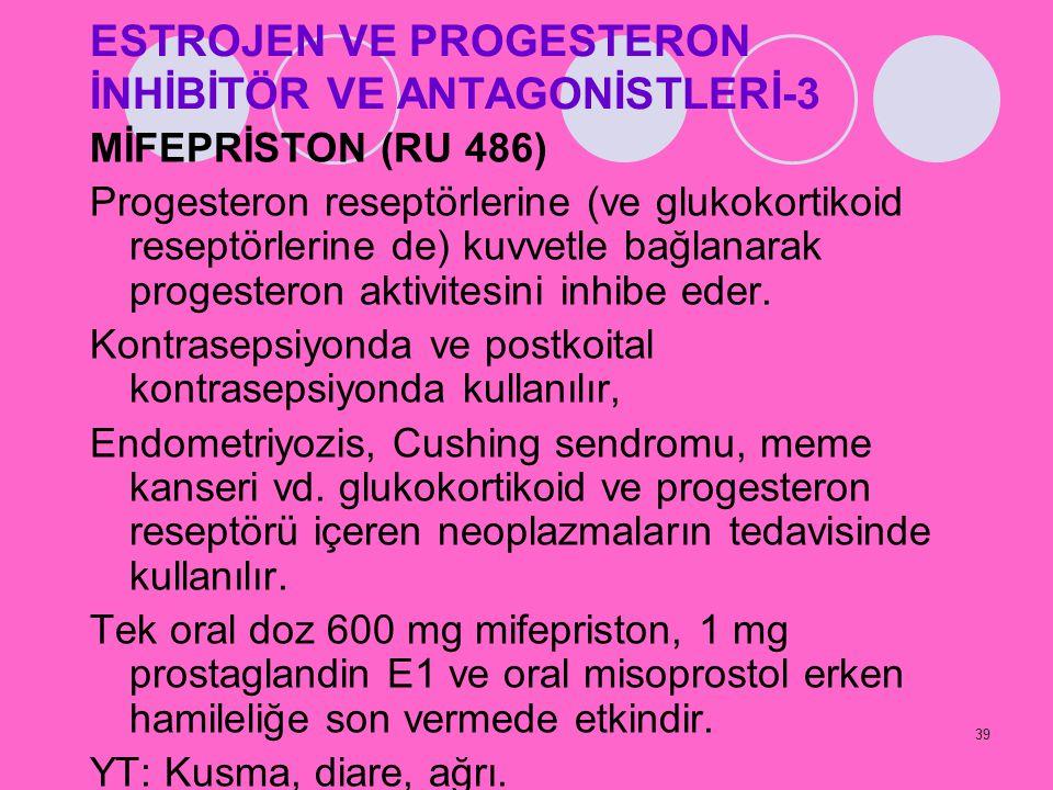 39 ESTROJEN VE PROGESTERON İNHİBİTÖR VE ANTAGONİSTLERİ-3 MİFEPRİSTON (RU 486) Progesteron reseptörlerine (ve glukokortikoid reseptörlerine de) kuvvetl