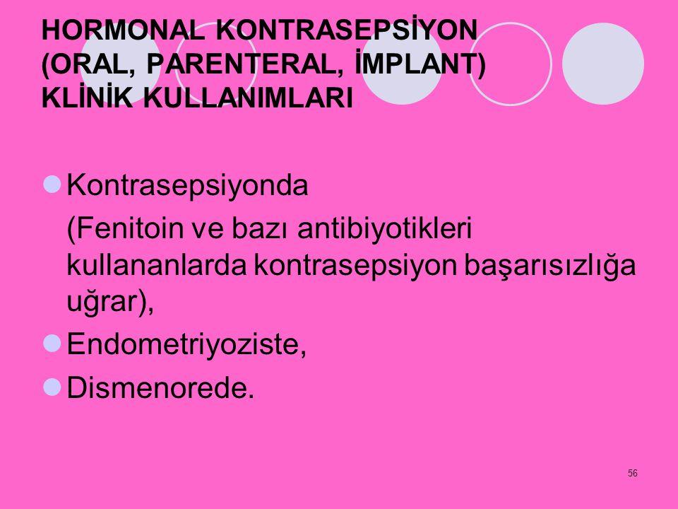56 HORMONAL KONTRASEPSİYON (ORAL, PARENTERAL, İMPLANT) KLİNİK KULLANIMLARI Kontrasepsiyonda (Fenitoin ve bazı antibiyotikleri kullananlarda kontraseps