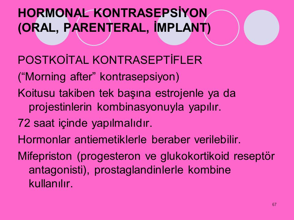 "67 HORMONAL KONTRASEPSİYON (ORAL, PARENTERAL, İMPLANT) POSTKOİTAL KONTRASEPTİFLER (""Morning after"" kontrasepsiyon) Koitusu takiben tek başına estrojen"