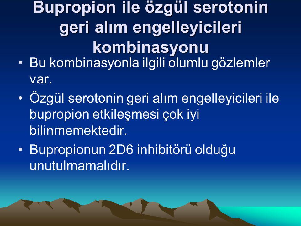 Bupropion ile özgül serotonin geri alım engelleyicileri kombinasyonu Bu kombinasyonla ilgili olumlu gözlemler var. Özgül serotonin geri alım engelleyi