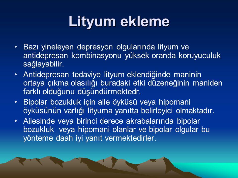 Lityum ekleme Bazı yineleyen depresyon olgularında lityum ve antidepresan kombinasyonu yüksek oranda koruyuculuk sağlayabilir. Antidepresan tedaviye l