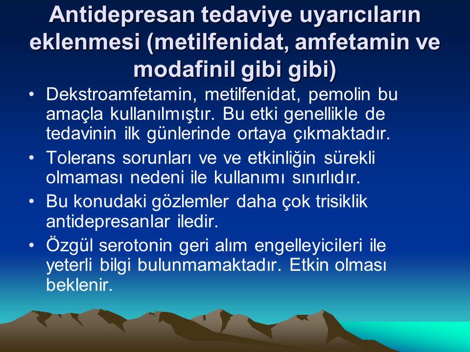 Antidepresan tedaviye uyarıcıların eklenmesi (metilfenidat, amfetamin ve modafinil gibi gibi) Dekstroamfetamin, metilfenidat, pemolin bu amaçla kullan