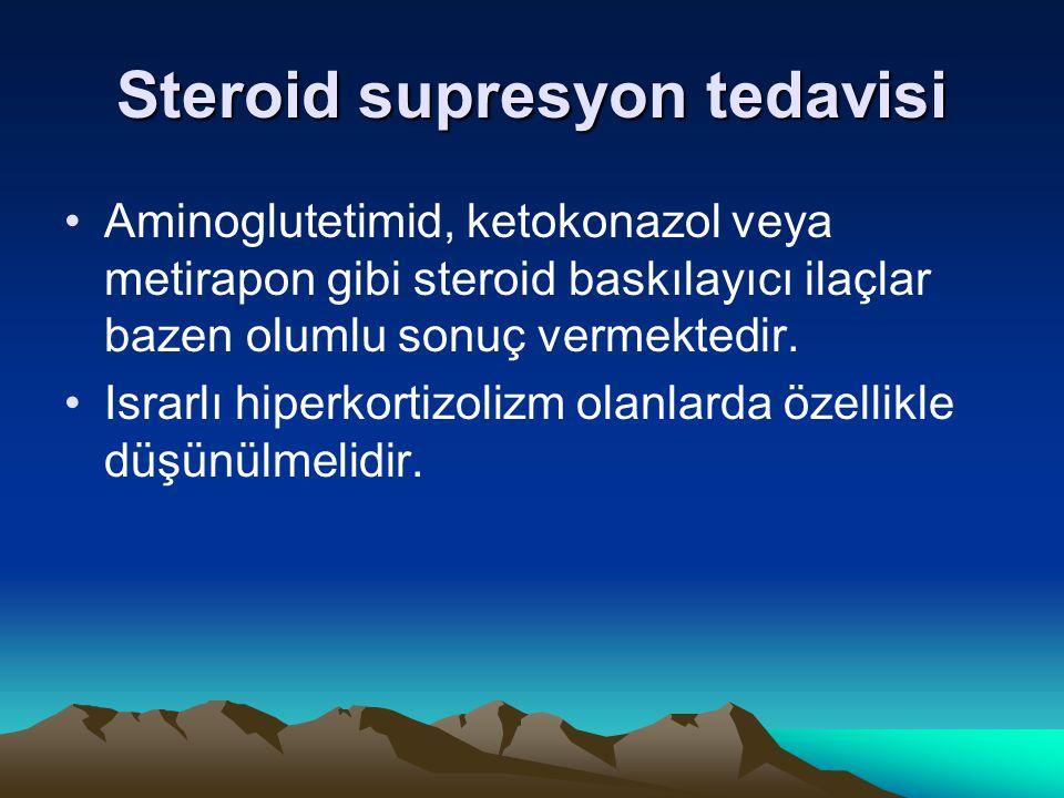 Steroid supresyon tedavisi Aminoglutetimid, ketokonazol veya metirapon gibi steroid baskılayıcı ilaçlar bazen olumlu sonuç vermektedir. Israrlı hiperk