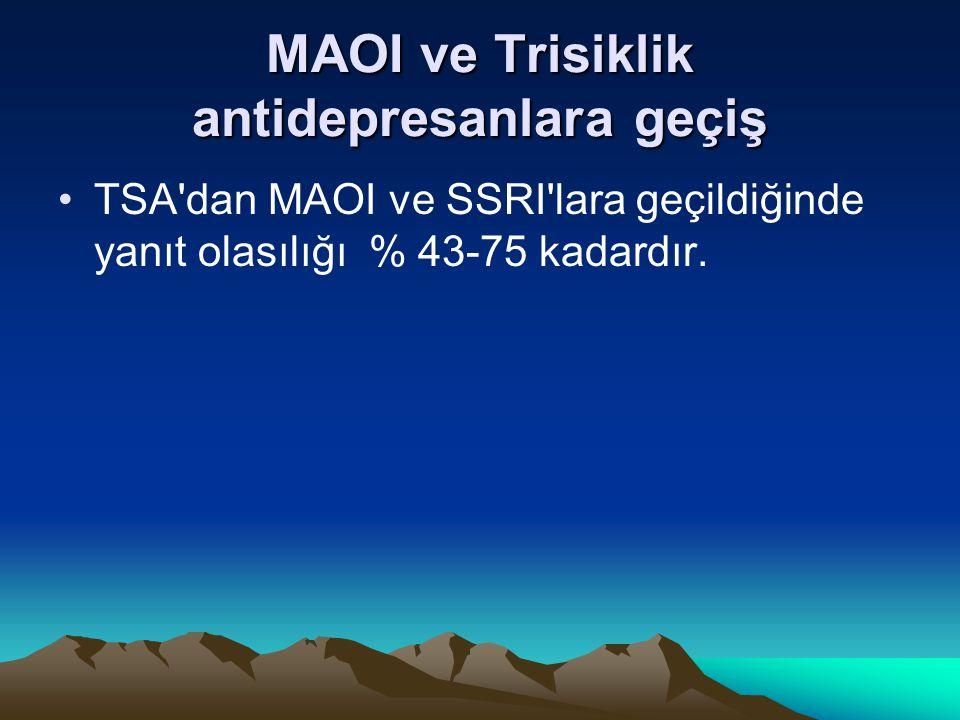 MAOI ve Trisiklik antidepresanlara geçiş TSA'dan MAOI ve SSRI'lara geçildiğinde yanıt olasılığı % 43-75 kadardır.