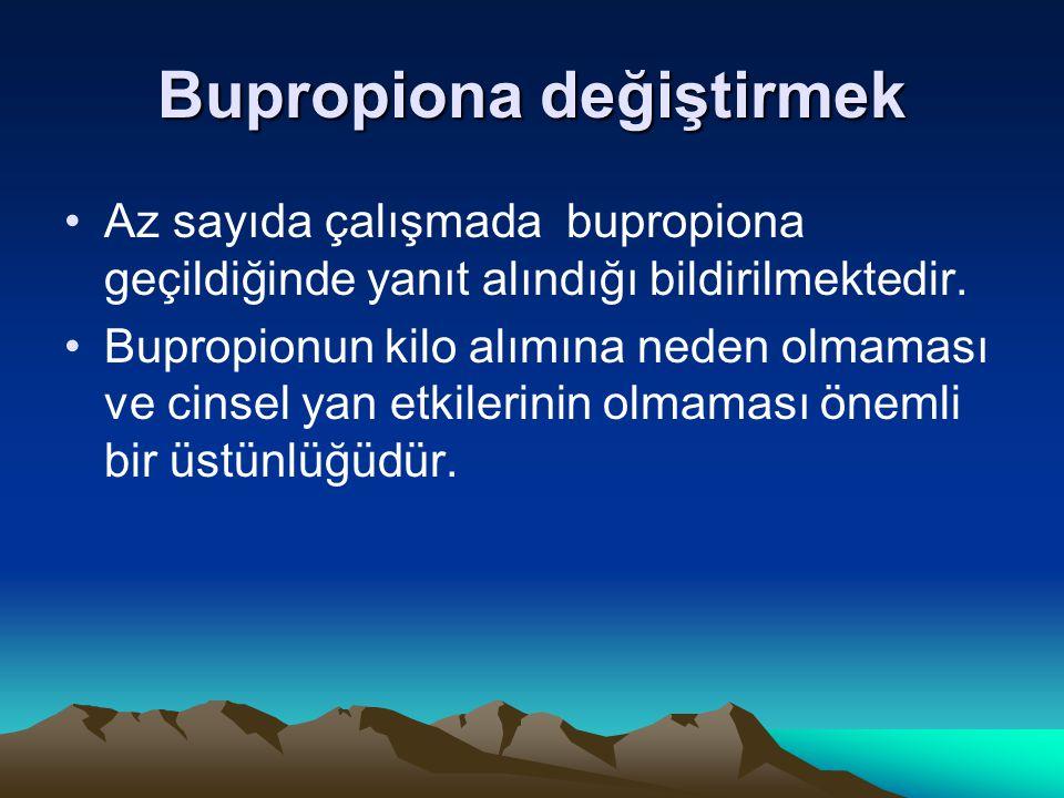 Bupropiona değiştirmek Az sayıda çalışmada bupropiona geçildiğinde yanıt alındığı bildirilmektedir. Bupropionun kilo alımına neden olmaması ve cinsel