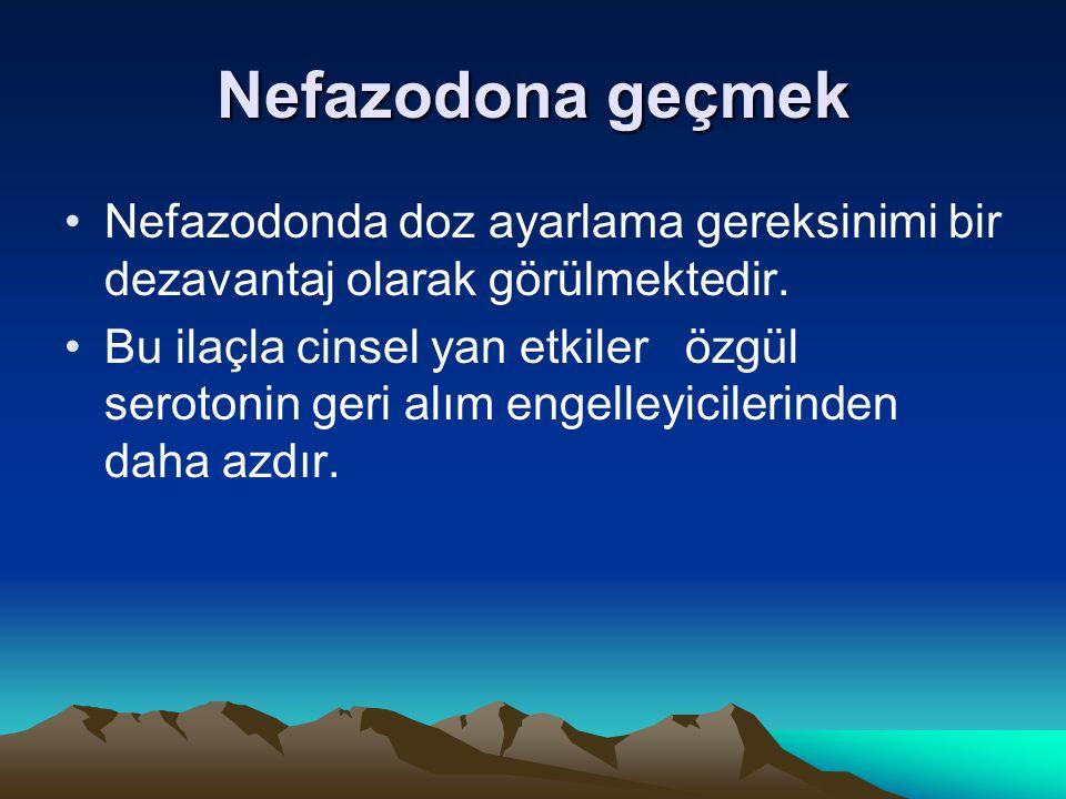 Nefazodona geçmek Nefazodonda doz ayarlama gereksinimi bir dezavantaj olarak görülmektedir. Bu ilaçla cinsel yan etkiler özgül serotonin geri alım eng