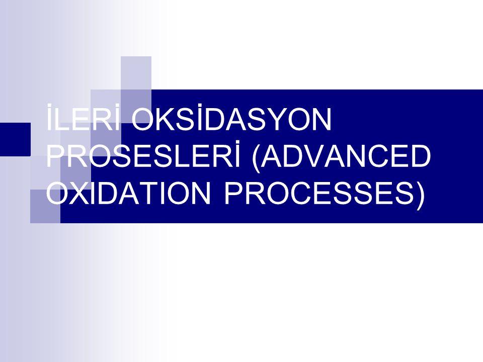 Amaç İleri oksidasyon prosesleri atıksu veya içme suyu içerisindeki biyolojik olarak zor parçalanabilen organikleri okside etmek için kullanılır.