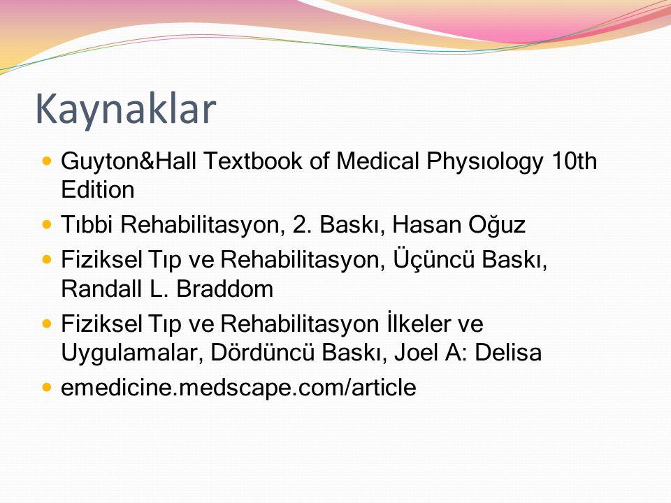 Kaynaklar Guyton&Hall Textbook of Medical Physıology 10th Edition Tıbbi Rehabilitasyon, 2. Baskı, Hasan Oğuz Fiziksel Tıp ve Rehabilitasyon, Üçüncü Ba