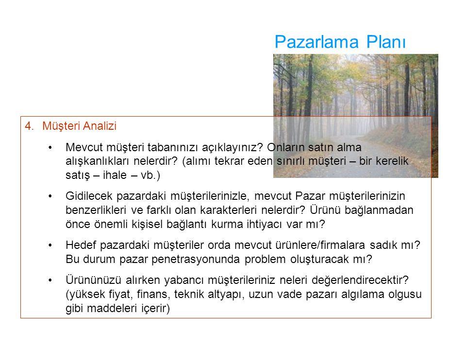 Pazarlama Planı 4.Müşteri Analizi Mevcut müşteri tabanınızı açıklayınız? Onların satın alma alışkanlıkları nelerdir? (alımı tekrar eden sınırlı müşter