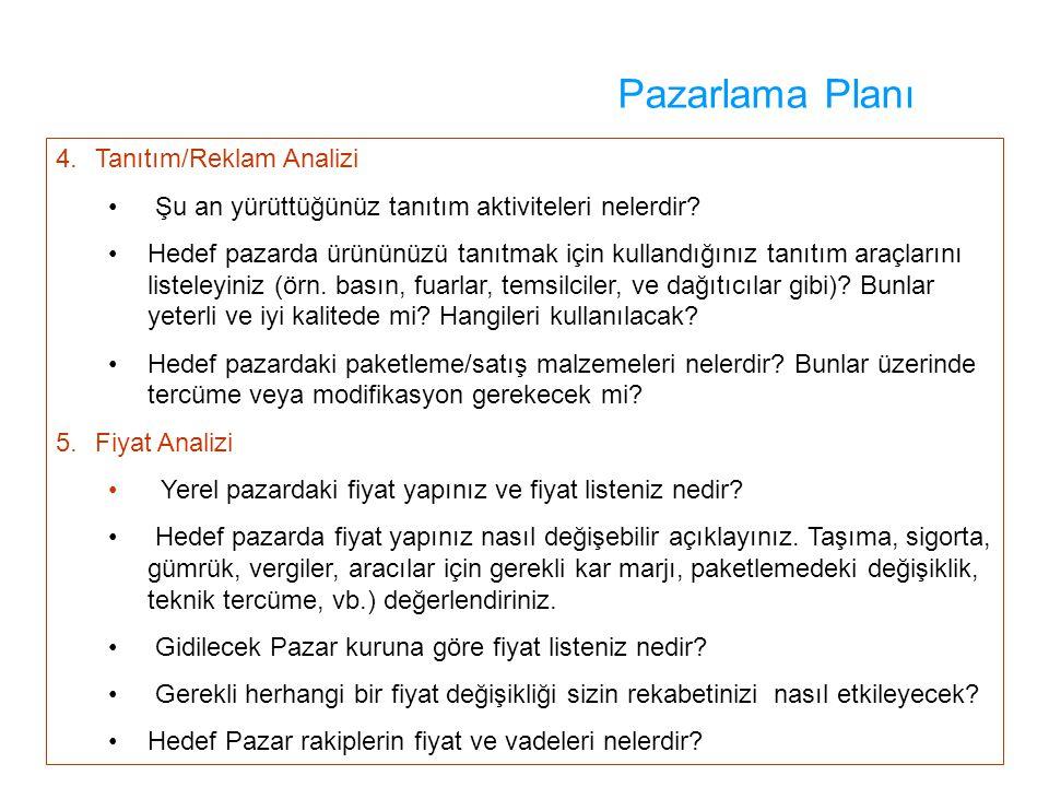Pazarlama Planı 4.Tanıtım/Reklam Analizi Şu an yürüttüğünüz tanıtım aktiviteleri nelerdir? Hedef pazarda ürününüzü tanıtmak için kullandığınız tanıtım