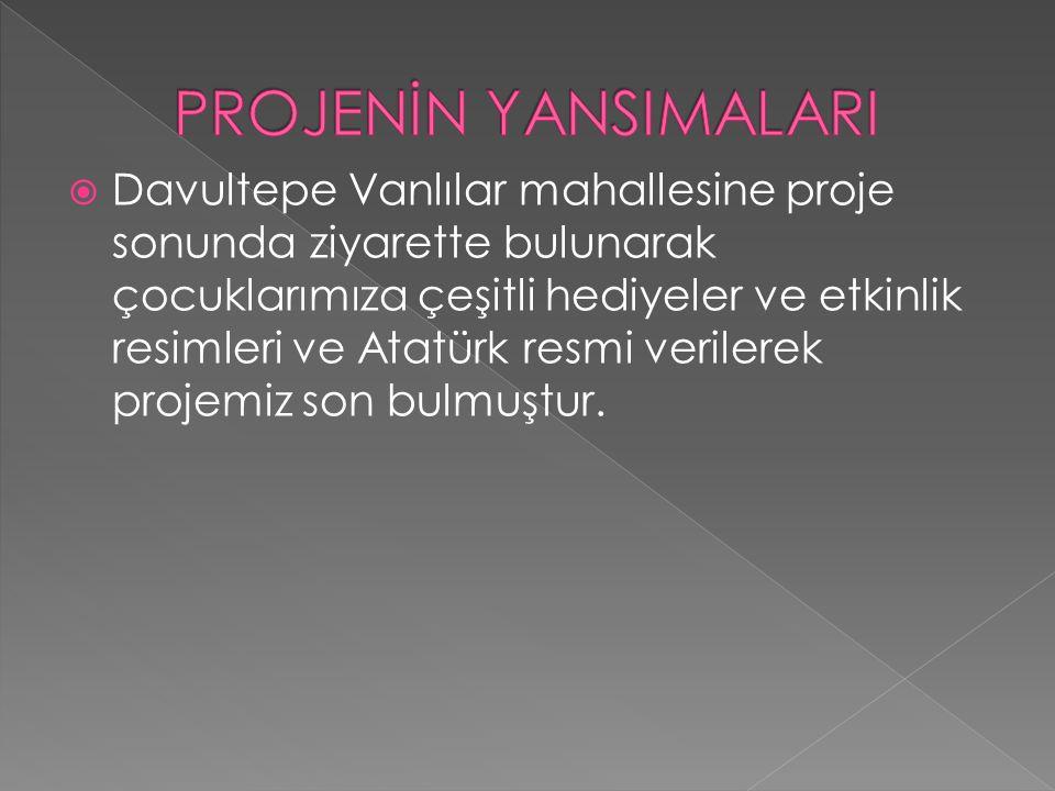  Davultepe Vanlılar mahallesine proje sonunda ziyarette bulunarak çocuklarımıza çeşitli hediyeler ve etkinlik resimleri ve Atatürk resmi verilerek projemiz son bulmuştur.