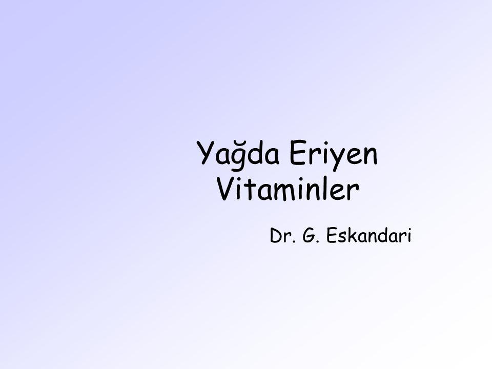 Yağda Eriyen Vitaminler Dr. G. Eskandari