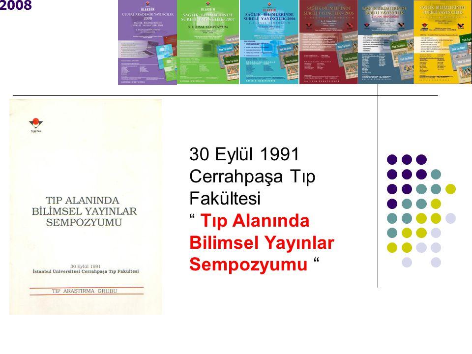 2008 30 Eylül 1991 Cerrahpaşa Tıp Fakültesi Tıp Alanında Bilimsel Yayınlar Sempozyumu