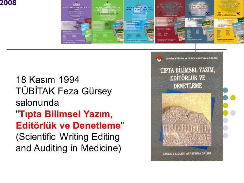 2008 18 Kasım 1994 TÜBİTAK Feza Gürsey salonunda Tıpta Bilimsel Yazım, Editörlük ve Denetleme (Scientific Writing Editing and Auditing in Medicine)