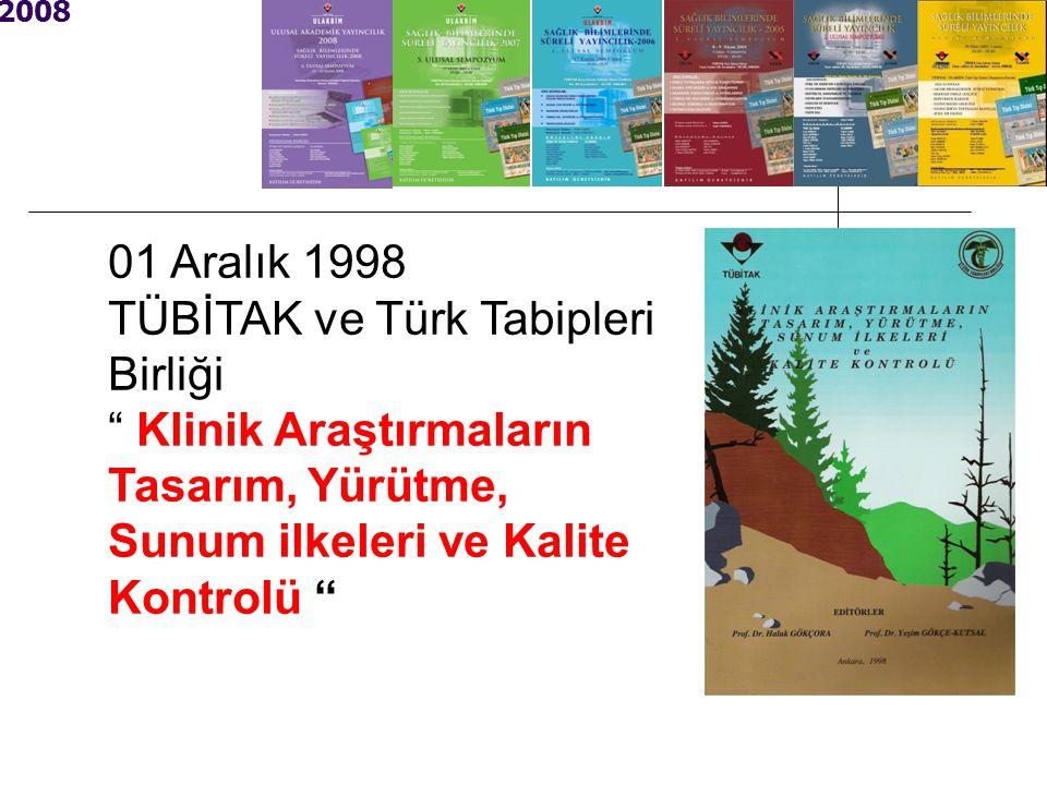 2008 01 Aralık 1998 TÜBİTAK ve Türk Tabipleri Birliği Klinik Araştırmaların Tasarım, Yürütme, Sunum ilkeleri ve Kalite Kontrolü