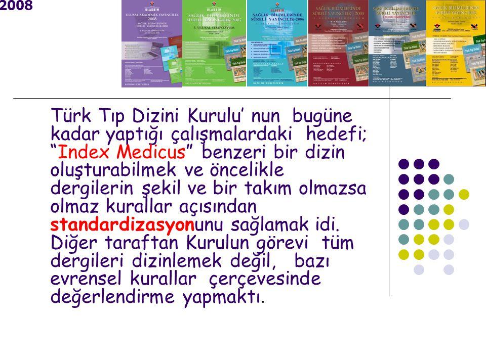 Türk Tıp Dizini Kurulu' nun bugüne kadar yaptığı çalışmalardaki hedefi; Index Medicus benzeri bir dizin oluşturabilmek ve öncelikle dergilerin şekil ve bir takım olmazsa olmaz kurallar açısından standardizasyonunu sağlamak idi.