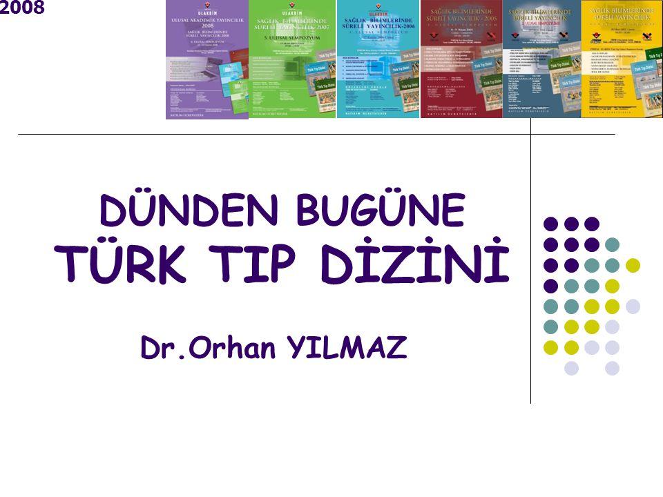 2008 DÜNDEN BUGÜNE TÜRK TIP DİZİNİ Dr.Orhan YILMAZ