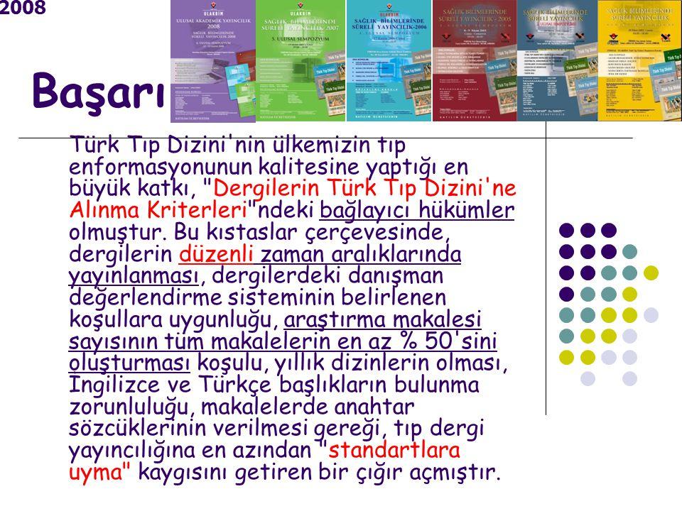 Başarı Türk Tıp Dizini nin ülkemizin tıp enformasyonunun kalitesine yaptığı en büyük katkı, Dergilerin Türk Tıp Dizini ne Alınma Kriterleri ndeki bağlayıcı hükümler olmuştur.