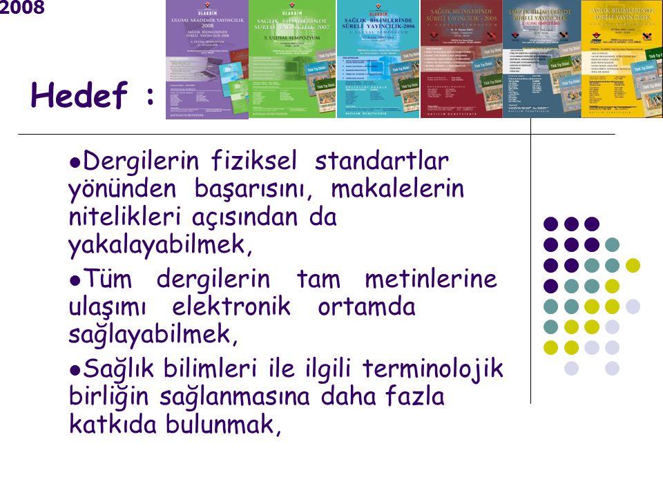 2008 Hedef : Dergilerin fiziksel standartlar yönünden başarısını, makalelerin nitelikleri açısından da yakalayabilmek, Tüm dergilerin tam metinlerine ulaşımı elektronik ortamda sağlayabilmek, Sağlık bilimleri ile ilgili terminolojik birliğin sağlanmasına daha fazla katkıda bulunmak,
