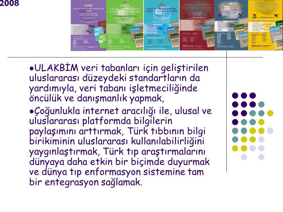 2008 ULAKBİM veri tabanları için geliştirilen uluslararası düzeydeki standartların da yardımıyla, veri tabanı işletmeciliğinde öncülük ve danışmanlık yapmak, Çoğunlukla internet aracılığı ile, ulusal ve uluslararası platformda bilgilerin paylaşımını arttırmak, Türk tıbbının bilgi birikiminin uluslararası kullanılabilirliğini yaygınlaştırmak, Türk tıp araştırmalarını dünyaya daha etkin bir biçimde duyurmak ve dünya tıp enformasyon sistemine tam bir entegrasyon sağlamak.