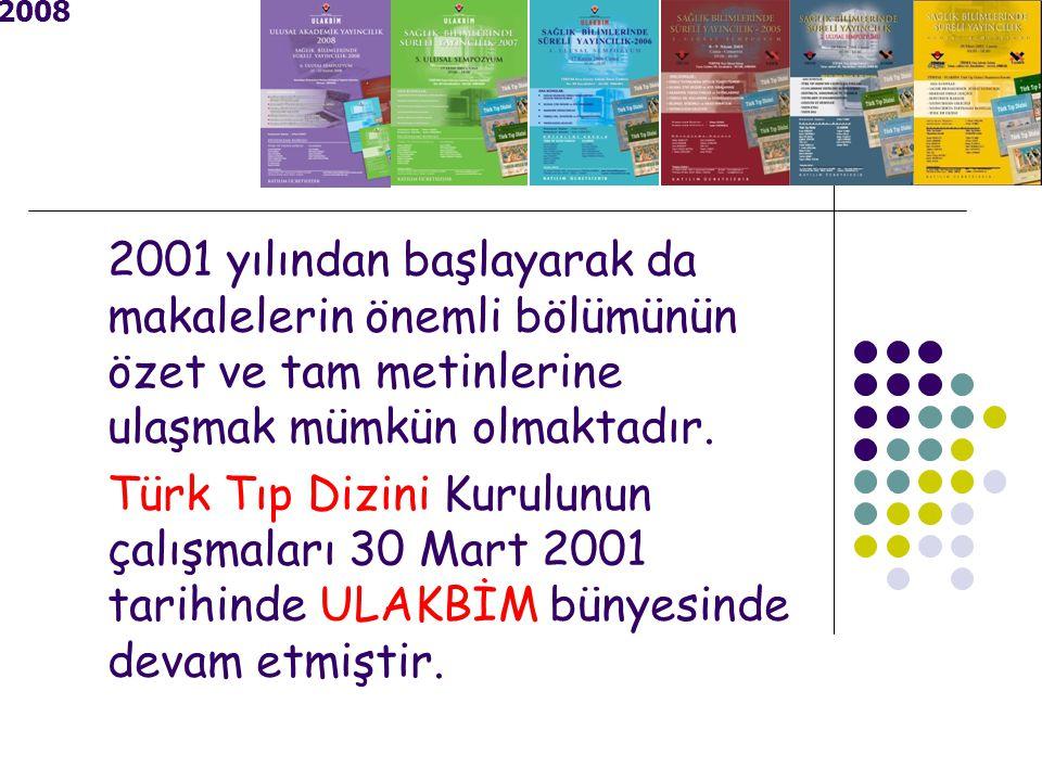 2001 yılından başlayarak da makalelerin önemli bölümünün özet ve tam metinlerine ulaşmak mümkün olmaktadır.
