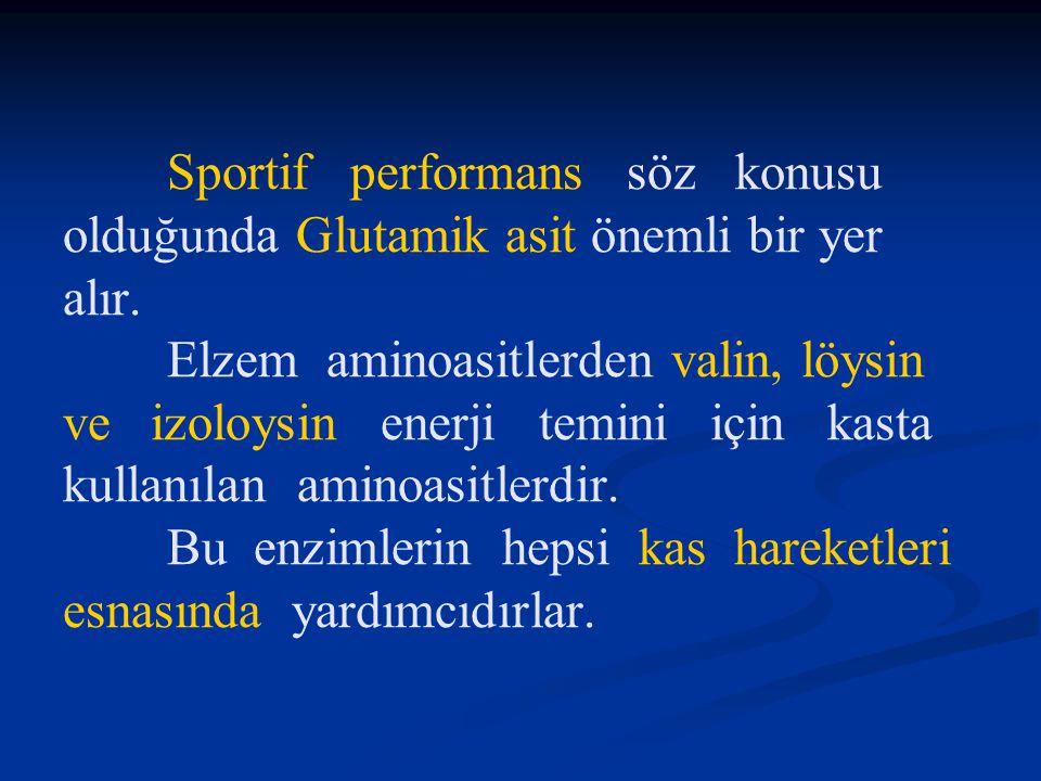 Sportif performans söz konusu olduğunda Glutamik asit önemli bir yer alır. Elzem aminoasitlerden valin, löysin ve izoloysin enerji temini için kasta k