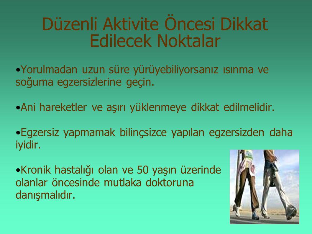 Düzenli Aktivite Öncesi Dikkat Edilecek Noktalar Yorulmadan uzun süre yürüyebiliyorsanız ısınma ve soğuma egzersizlerine geçin. Ani hareketler ve aşır