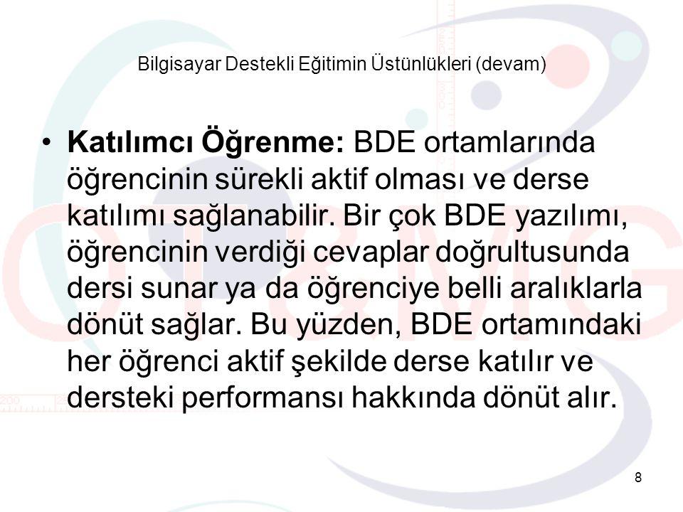 8 Katılımcı Öğrenme: BDE ortamlarında öğrencinin sürekli aktif olması ve derse katılımı sağlanabilir.