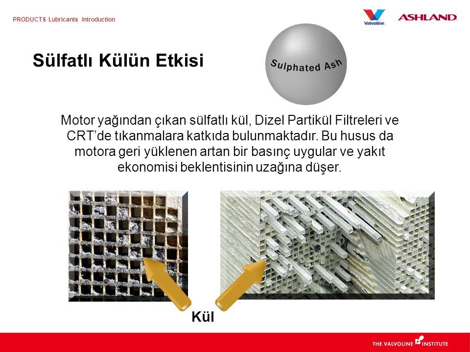 PRODUCTS Lubricants Introduction Emisyon Şartnamelerine göre Madeni Yağ Formülasyonu Bazı etkili katıkların kullanımını azaltmayı hedefleyen yeni bir teknoloji geliştirilmiştir –Sulfated Ash (Sülfatlı Kül) –Phosphorous (Fosfor) –Sulfur (Sülfür) ACEA C Kategorisi oluşturulmuştur –Düşük SAPS gereksinimi
