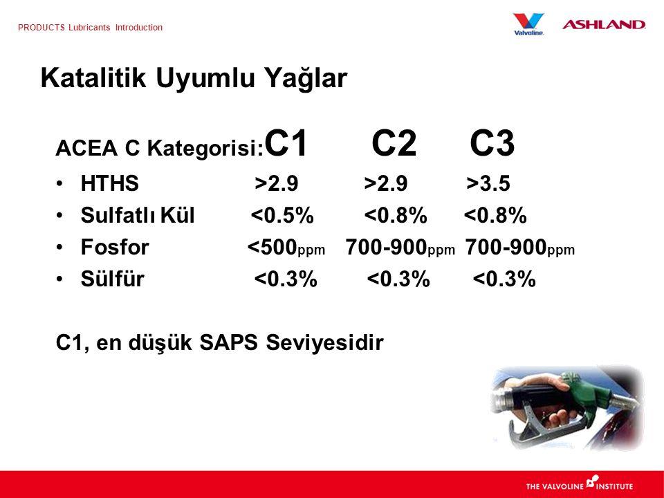 PRODUCTS Lubricants Introduction Katalizör Uyumlu Yağlar 3 Kategoride: C1, C2 and C3 Kararlı, derecesini koruyan yağlar Benzinli ve Dizel DPF'li ve TW