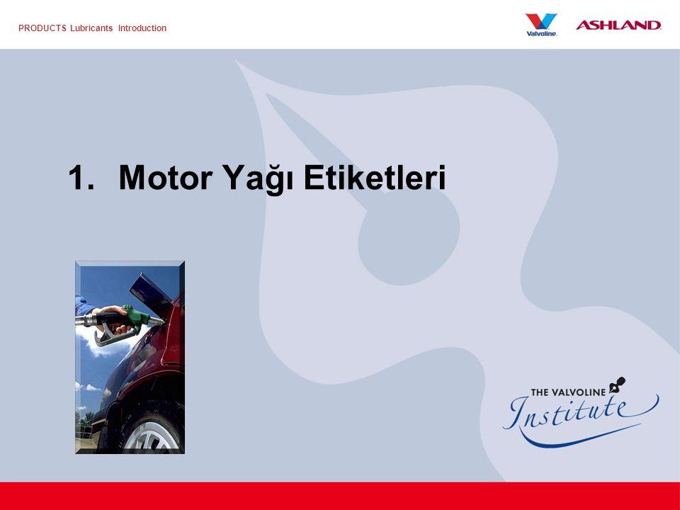 PRODUCTS Lubricants Introduction 1.Motor Yağı Etiketleri
