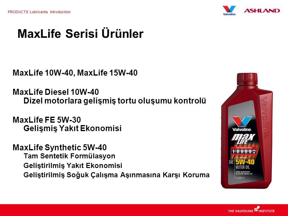 PRODUCTS Lubricants Introduction MaxLife Motor Yağları Uzun Motor Ömrü için Ekstra Katıklı 100.000 Km üzerindeki araçlar için –Yağ tüketimini azaltan özel sızdırmazlık düzenleyicisi –Tortu oluşumunu azaltması için fazladan eklenen temizleme maddeleri –İleride oluşabilecek aşınmayı düzenleyici, özgün sürtünme önleyici katık uygulaması –Yağ kırılmasını en aza indiren gelişmiş katıklar –Motor gücünü arttırmak için derecesini koruyan kararlılık yapısı