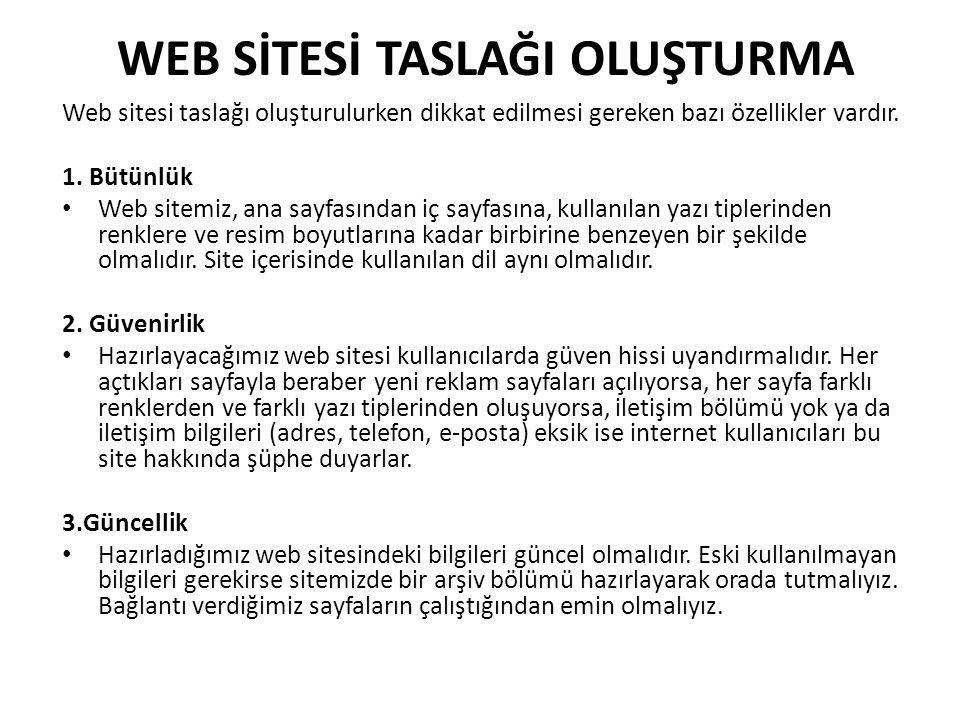 WEB SİTESİ TASLAĞI OLUŞTURMA Web sitesi taslağı oluşturulurken dikkat edilmesi gereken bazı özellikler vardır. 1. Bütünlük Web sitemiz, ana sayfasında