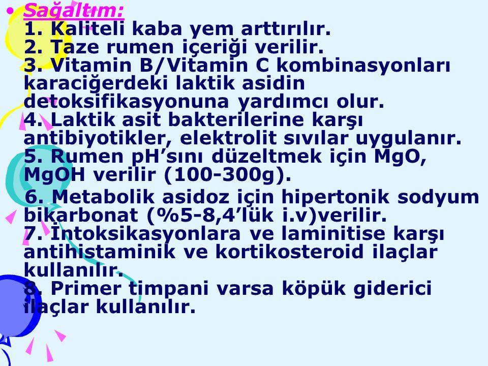 Sağaltım: 1. Kaliteli kaba yem arttırılır. 2. Taze rumen içeriği verilir. 3. Vitamin B/Vitamin C kombinasyonları karaciğerdeki laktik asidin detoksifi