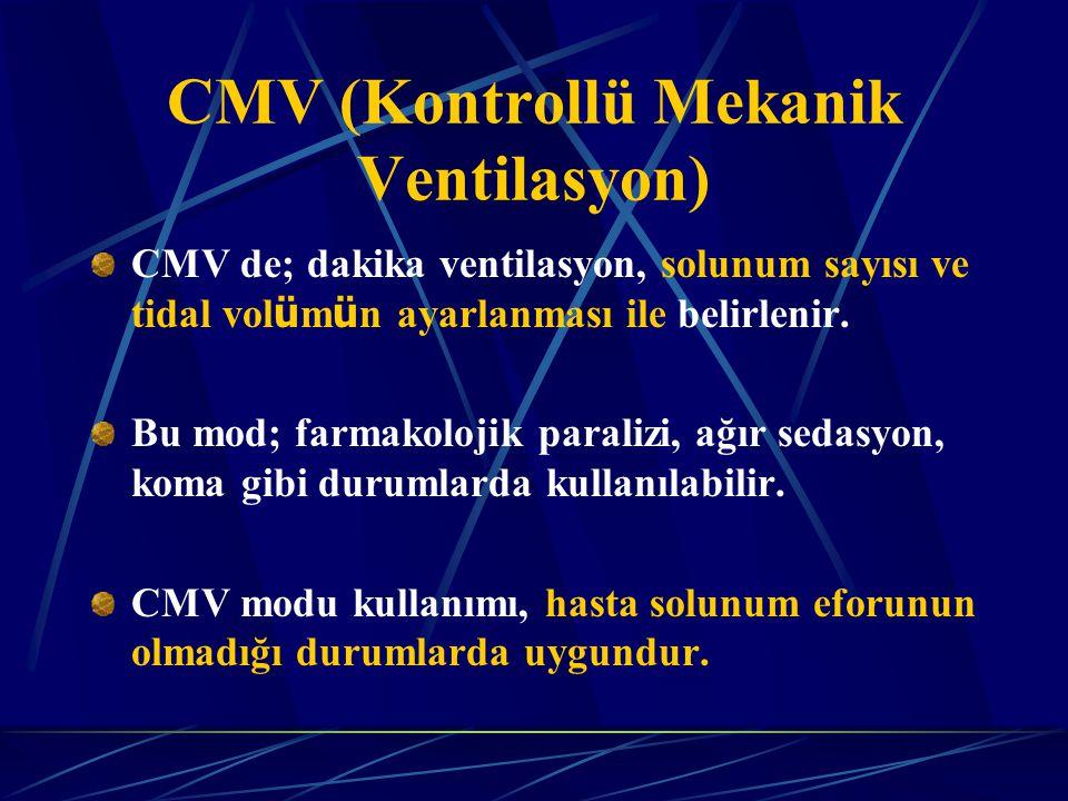 CMV (Kontrollü Mekanik Ventilasyon) CMV de; dakika ventilasyon, solunum sayısı ve tidal vol ü m ü n ayarlanması ile belirlenir.