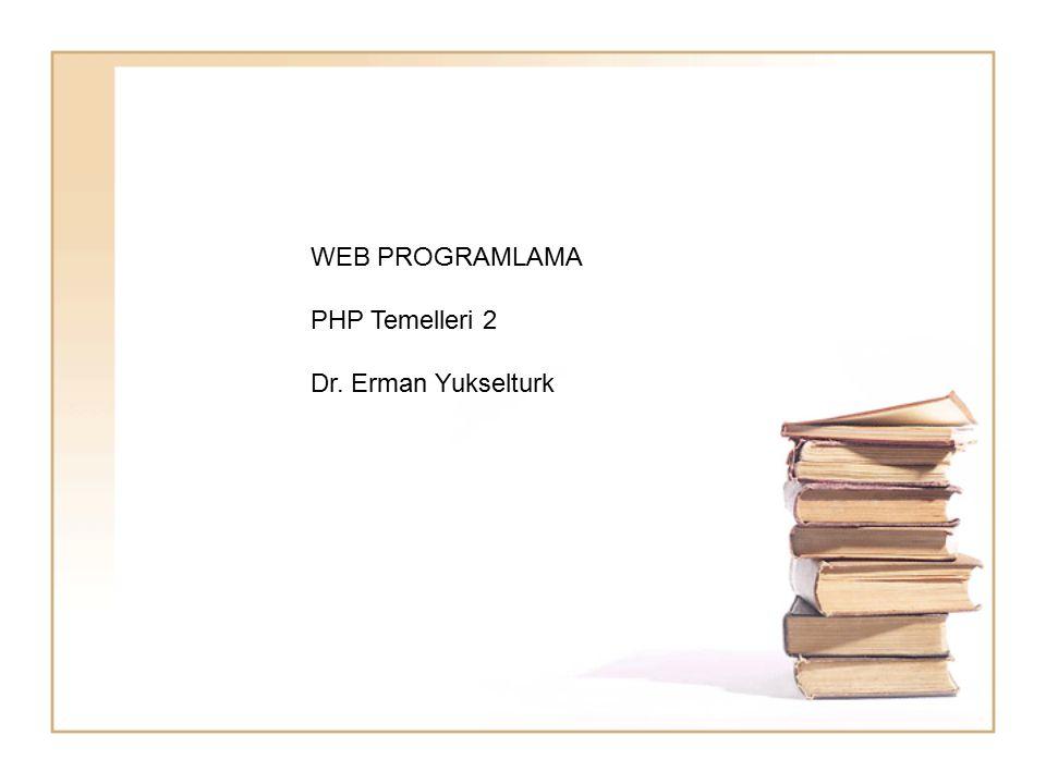 WEB PROGRAMLAMA PHP Temelleri 2 Dr. Erman Yukselturk
