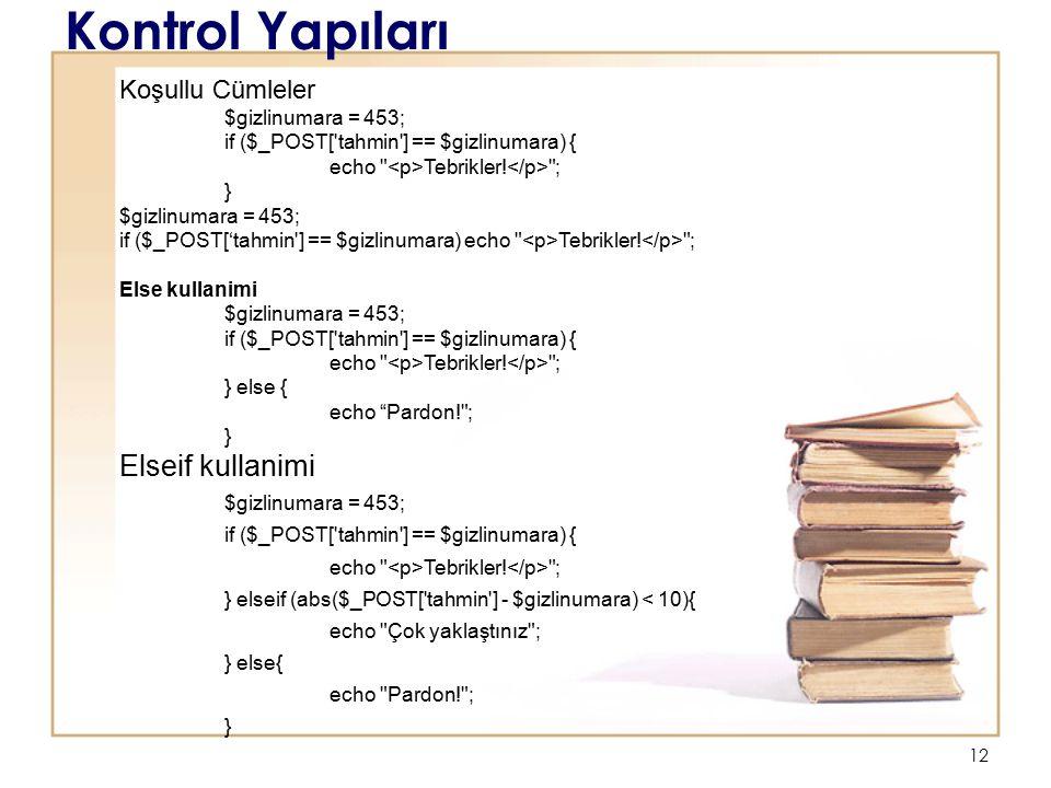 12 Kontrol Yapıları Koşullu Cümleler $gizlinumara = 453; if ($_POST[ tahmin ] == $gizlinumara) { echo Tebrikler.
